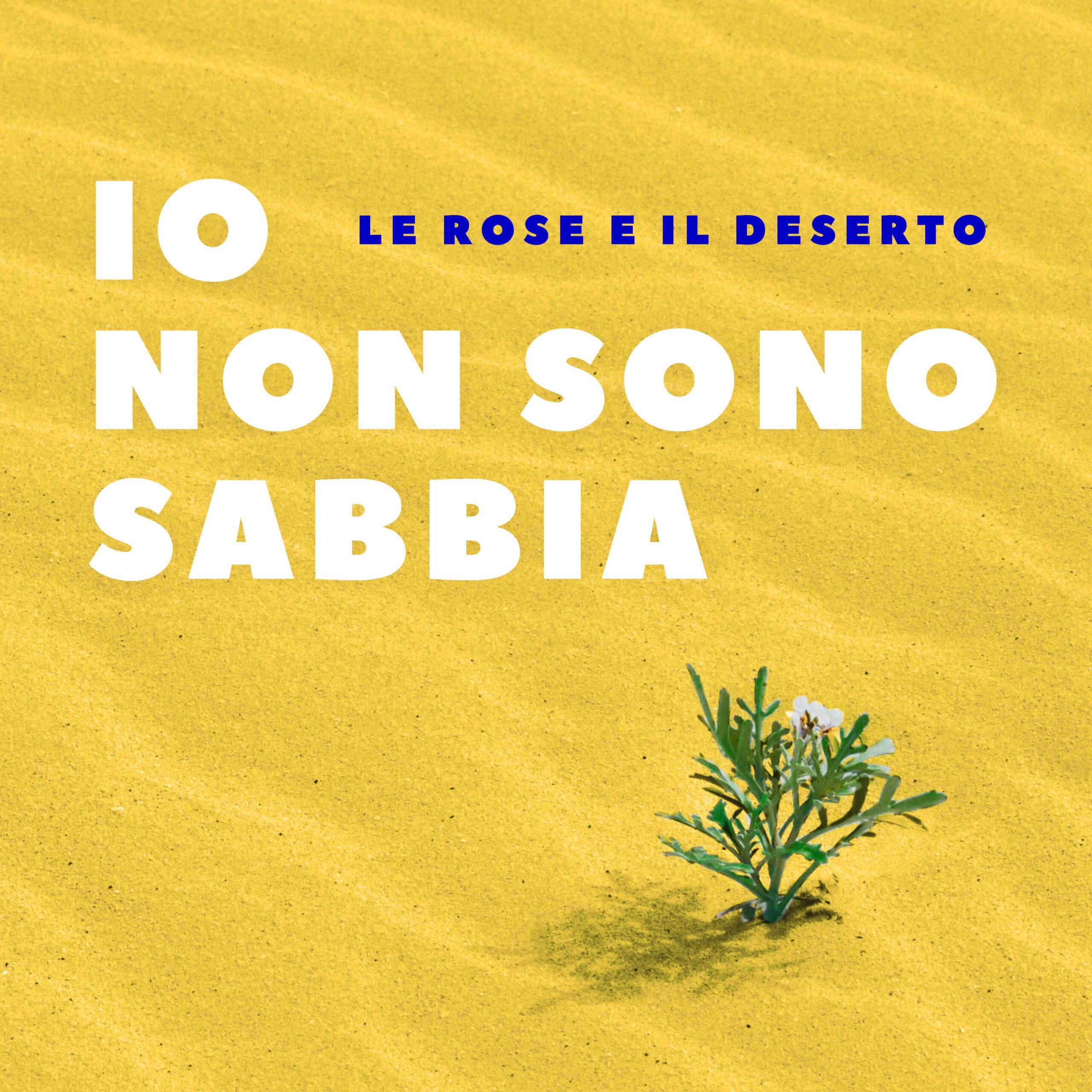 LE ROSE E IL DESERTO - Io non sono sabbia